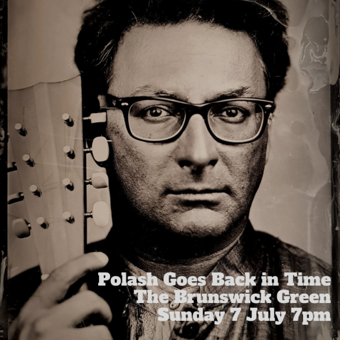 Polash Goes Back in Time The Brunswick Green Sunday 7 July 7pm